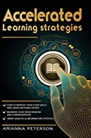 Accelerated Learning Strategies: How to Improve Your Study Skills and Learn Anything Faster. Maximize Your Speed Reading and Comprehension. Smart Analysis & Information Synthesis (Accelerated Learning Techniques)