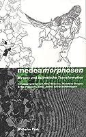 Medeamorphosen: Die Kuenste und der Mythos