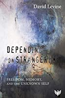 Depending on Strangers: Freedom, Memory, and the Unknown Self
