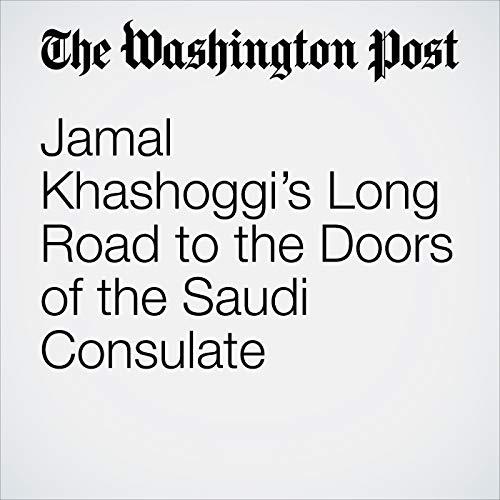 Jamal Khashoggi's Long Road to the Doors of the Saudi Consulate audiobook cover art
