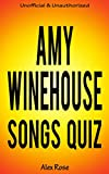 AMY WINEHOUSE SONGS QUIZ Book: Amy Winehouse Greatest Hits and Songs from all AMY WINEHOUSE Albums - FRANK, BACK TO BLACK and LIONESS: HIDDEN TREASURES ... (SONGS & LYRICS QUIZZES) (English Edition)