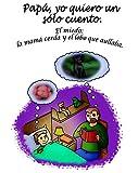 Papá, yo quiero un sólo cuento.: Cuentos infantiles sobre valores: el miedo y la valentía - Colección animales