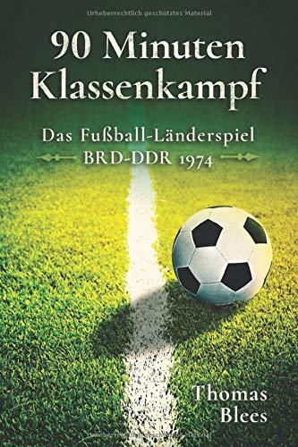 90 Minuten Klassenkampf: Das Fußball-Länderspiel Bundesrepublik Deutschland - DDR 1974