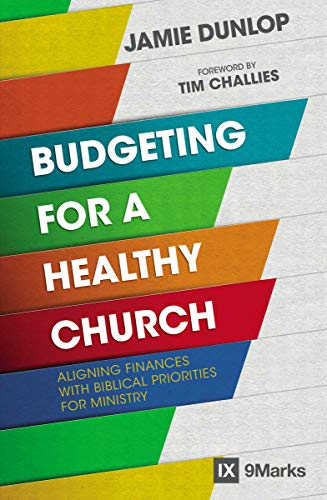 Compare Textbook Prices for Budgeting for a Healthy Church: Aligning Finances with Biblical Priorities for Ministry 9Marks  ISBN 9780310093862 by Dunlop, Jamie,Tim Challies