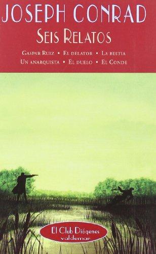 Seis relatos: Gaspar Ruiz, El delator, La bestia, Un anarquista, El duelo, El conde (El Club Diógenes)