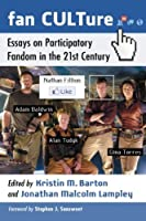 Fan CULTure: Essays on Participatory Fandom in the 21st Century by Kristin M. Barton Jonathan Malcolm Lampley Foreword by Stephen J. Sansweet(2013-11-07)