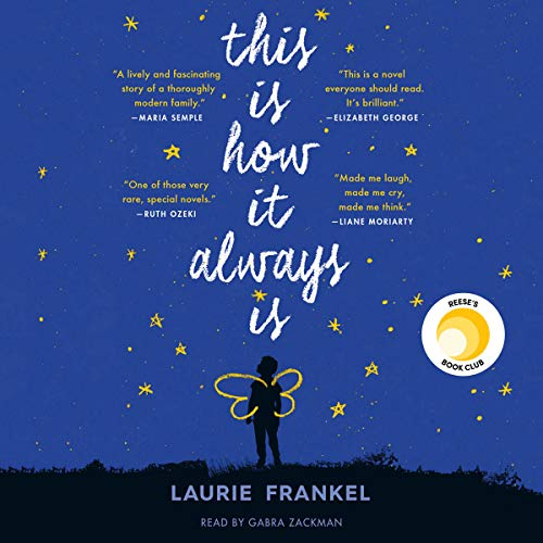 This Is How It Always Is     A Novel              Written by:                                                                                                                                 Laurie Frankel                               Narrated by:                                                                                                                                 Gabra Zackman                      Length: 11 hrs     129 ratings     Overall 4.6