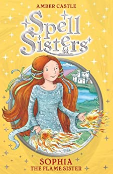 Spell Sisters: Sophia the Flame Sister by [Amber Castle, Mary Hall]