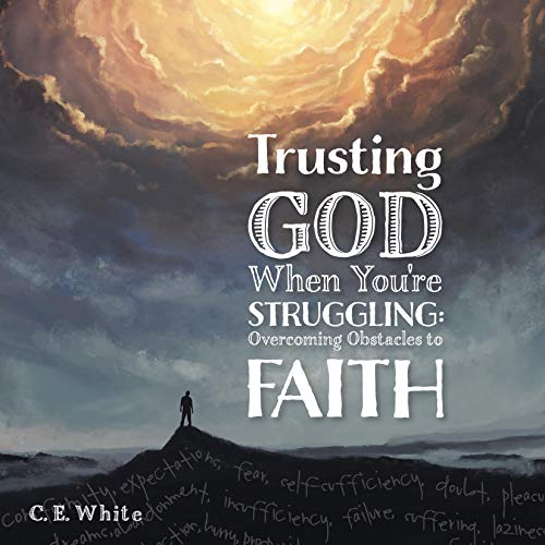Trusting God When You're Struggling Audiobook By C.E. White cover art
