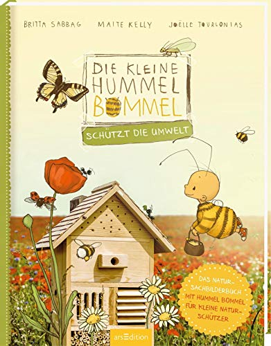 Die kleine Hummel Bommel schützt die Umwelt: Das Natur-Sachbilderbuch
