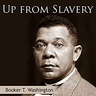 Up from Slavery                   By:                                                                                                                                 Booker T. Washington                               Narrated by:                                                                                                                                 Arthur Grey                      Length: 7 hrs     22 ratings     Overall 4.7