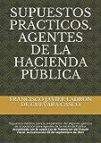 SUPUESTOS PRÁCTICOS. AGENTES DE LA HACIENDA PÚBLICA: Supuestos inéditos para la preparación del segundo ejercicio de la oposición para Agentes de la Hacienda Pública.