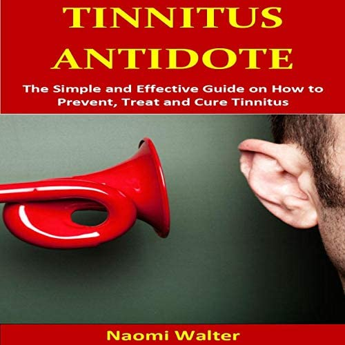Tinnitus Antidote The Simple and Effective Guide on How to Prevent Treat and Cure Tinnitus product image