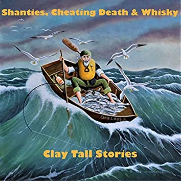Shanties, Cheating Death & Whisky