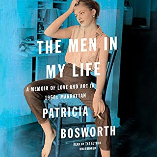 The Men in My Life     A Memoir of Love and Art in 1950s Manhattan              By:                                                                                                                                 Patricia Bosworth                               Narrated by:                                                                                                                                 Patricia Bosworth                      Length: 12 hrs and 41 mins     23 ratings     Overall 4.0