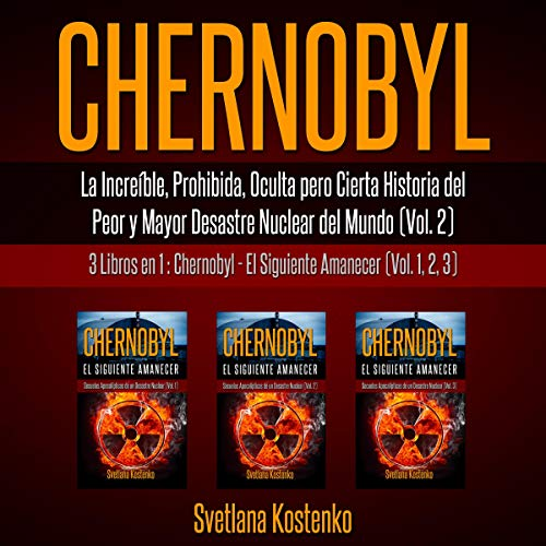 Chernobyl (Vol. 2): La Increíble, Prohibida, Oculta pero Cierta Historia del Peor y Mayor Desastre Nuclear del Mundo (Spanish Edition) audiobook cover art