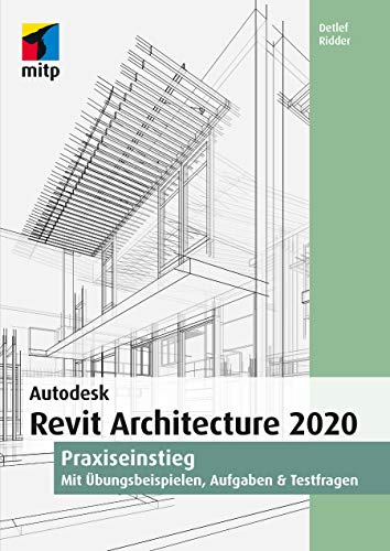 Autodesk Revit Architecture 2020: Praxiseinstieg (mitp Professional)