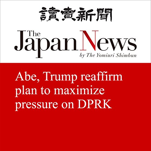 Abe, Trump reaffirm plan to maximize pressure on DPRK | The Japan News