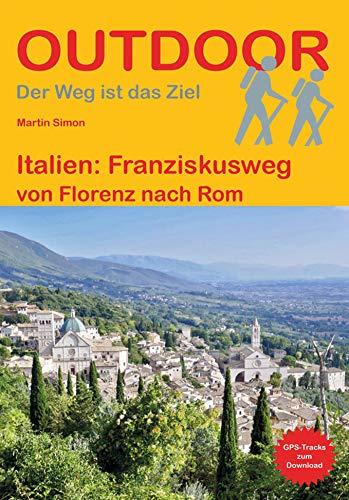 Italien: Franziskusweg: von Florenz nach Rom (Outdoor Pilgerführer)