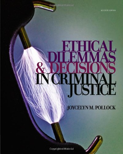 Ethical Dilemmas and Decisions in Criminal Justice...