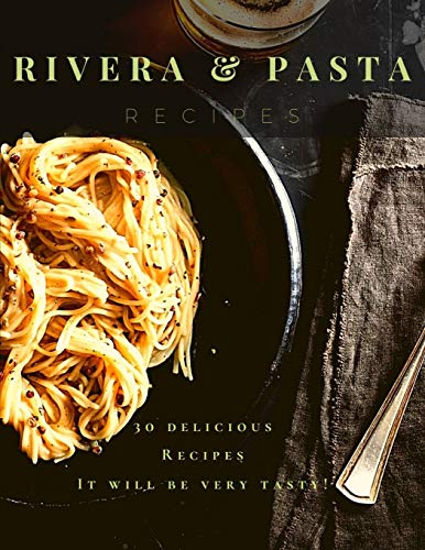 Rivera Pasta Recipes: It will be very tasty!