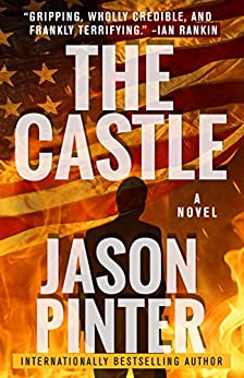 The Castle: A Ripped-From-The-Headlines Thriller by [Jason Pinter]