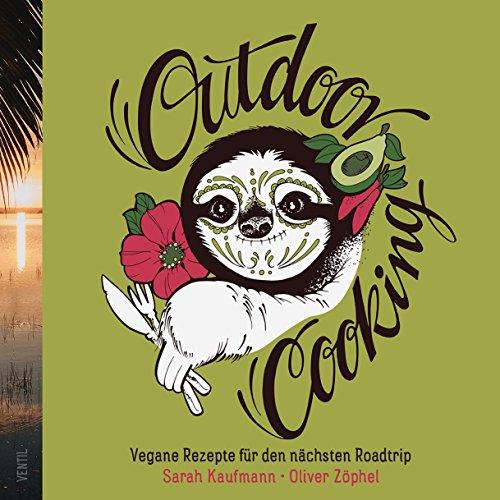 Outdoor Cooking: Vegane Rezepte für den nächsten Roadtrip (Edition Kochen ohne Knochen): Zwei Veganer, zwei Backpacks und eine Outdoor-Kochausrüstung