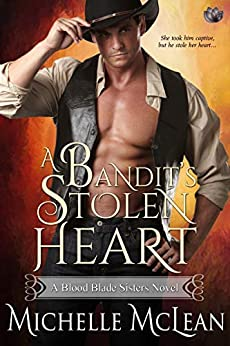 A Bandit's Stolen Heart (Blood Blade Sisters Book 1) by [Michelle McLean]