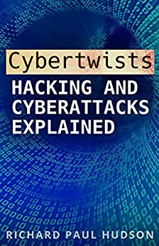 Cybertwists: Hacking and Cyberattacks Explained by [Richard Paul Hudson]