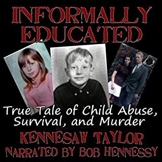 Informally Educated     A True Tale of Child Abuse, Survival and Murder              By:                                                                                                                                 Kennesaw Taylor                               Narrated by:                                                                                                                                 Bob Hennessy                      Length: 8 hrs and 20 mins     3 ratings     Overall 5.0