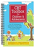 CBT Toolbox for Children and Adolescents (Over 200 Worksheets & Exercises for Trauma, ADHD, Autism, Anxiety, Depression & Conduct Disorders)