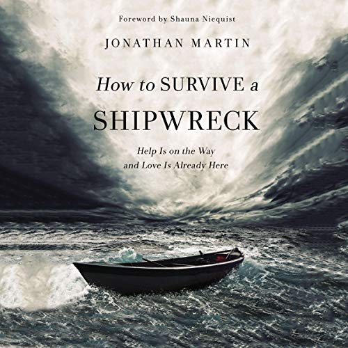 How to Survive a Shipwreck     Help Is on the Way and Love Is Already Here              By:                                                                                                                                 Jonathan Martin,                                                                                        Shauna Niequist - foreword                               Narrated by:                                                                                                                                 Jonathan Martin                      Length: 6 hrs and 24 mins     Not rated yet     Overall 0.0