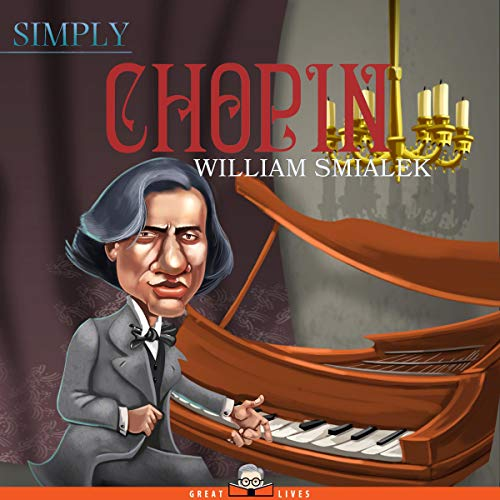 Simply Chopin                   By:                                                                                                                                 William Smialek                               Narrated by:                                                                                                                                 Brandolin Barrett                      Length: 2 hrs and 27 mins     Not rated yet     Overall 0.0