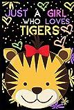 Just a girl who loves tigers: tiger notebook, tiger book, tiger agenda, animal lover journal, tiger notebook, tiger cute kawaii gift, tiger girl