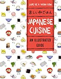 Japanese Cuisine: An Illustrated Guide