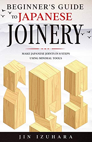 Beginner's Guide to Japanese Joinery: Make Japanese Joints...