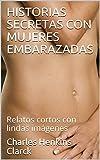 HISTORIAS SECRETAS CON MUJERES EMBARAZADAS: Relatos cortos con lindas imágenes