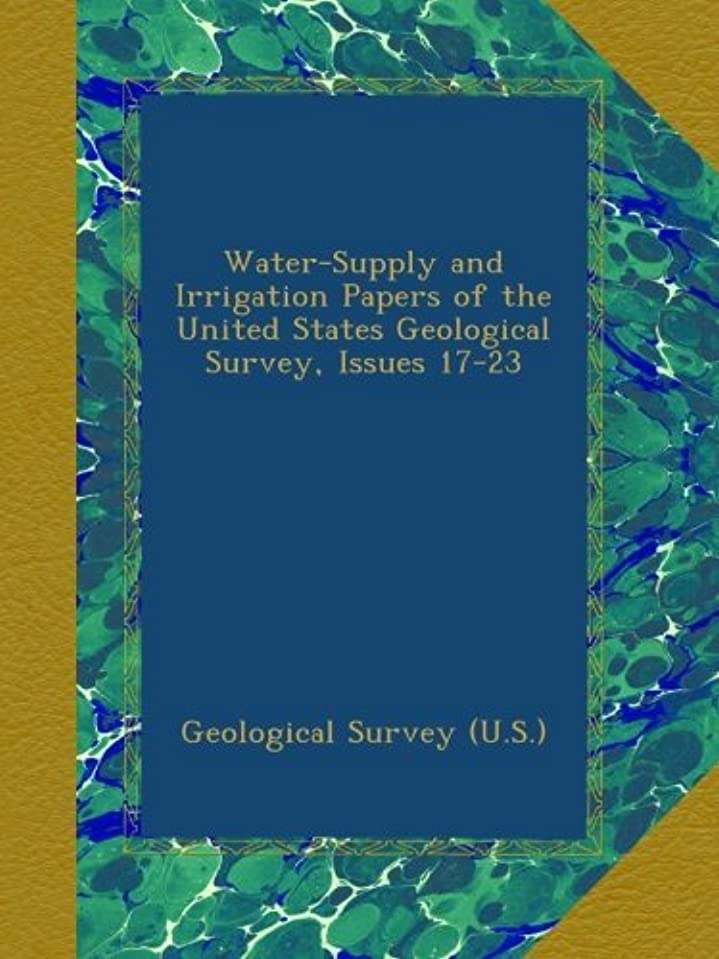 受付読み書きのできない廃止するWater-Supply and Irrigation Papers of the United States Geological Survey, Issues 17-23