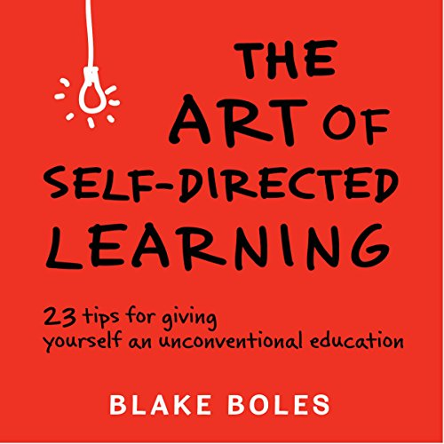 The Art of Self-Directed Learning     23 Tips for Giving Yourself an Unconventional Education              By:                                                                                                                                 Blake Boles                               Narrated by:                                                                                                                                 Blake Boles                      Length: 2 hrs     74 ratings     Overall 4.2