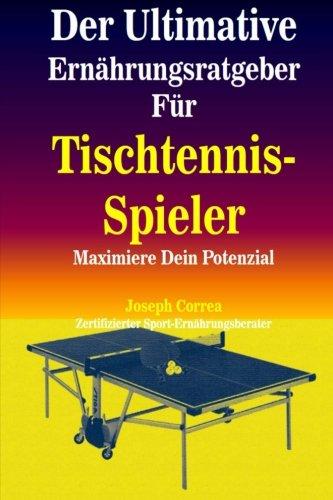 Der Ultimative Ernahrungsratgeber Fur Tischtennis-Spieler: Maximiere Dein Potenzial