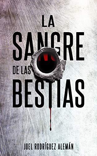 La sangre de las bestias (novela negra y policiaca española)