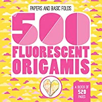 500 Fluorescent Origamis (Papers and Basic Folds)