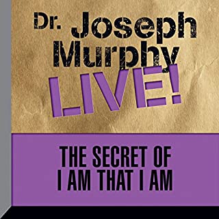 The Secret of I Am That I Am     Dr. Joseph Murphy LIVE!              By:                                                                                                                                 Dr. Joseph Murphy                               Narrated by:                                                                                                                                 Dr. Joseph Murphy                      Length: 33 mins     3 ratings     Overall 5.0