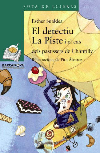 El detectiu La Piste i el cas dels pastissers de Chantilly (Llibres Infantils I Juvenils - Sopa De Llibres. Sèrie Verda)