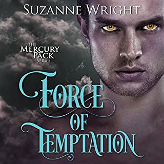 Force of Temptation     Mercury Pack, Book 2              Written by:                                                                                                                                 Suzanne Wright                               Narrated by:                                                                                                                                 Jill Redfield                      Length: 11 hrs and 37 mins     5 ratings     Overall 4.8