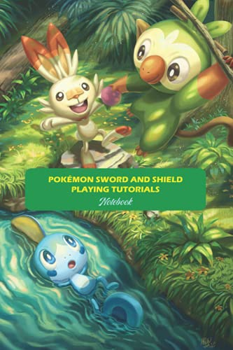 Pokémon Sword and Shield Playing Tutorials Notebook: Notebook|Journal| Diary/ Lined - Size 6x9 Inches 100 Pages