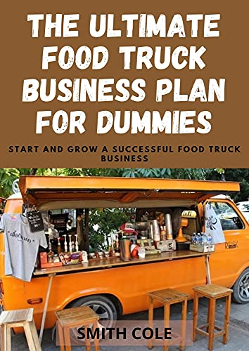 THE ULTIMATE FOOD TRUCK BUSINESS PLAN FOR DUMMIES: Start And Grow A Successful Food Truck Business (English Edition)