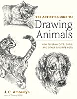 The Artist's Guide to Drawing Animals: How to Draw Cats, Dogs, and Other Favorite Pets
