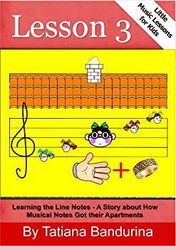 Little Music Lessons for Kids: Lesson 3: Learning the Line Notes - A Story about How Musical Notes Got their Apartments by [Tatiana Bandurina]