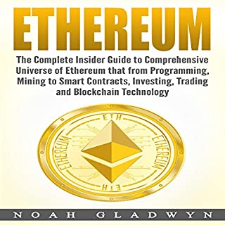 Ethereum: The Complete Insider Guide to Comprehensive Universe of Ethereum That from Programming, Mining to Smart Contracts, Investing, Trading and Blockchain Technology cover art